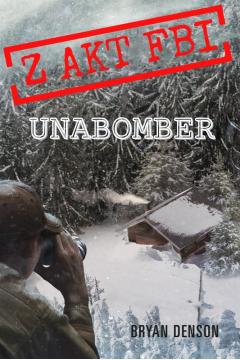 Unabomber. Z akt FBI
