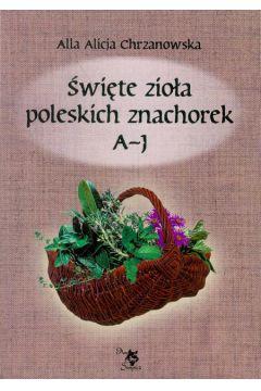 Święte zioła poleskich znachorek T. 1. A-J