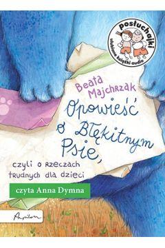 Posłuchajki. Opowieść o Błękitnym Psie, czyli o rzeczach trudnych dla dzieci (audiobook)