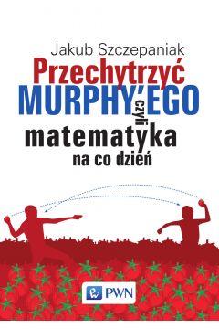 Przechytrzyć MURPHY`EGO czyli matematyka na co dzień