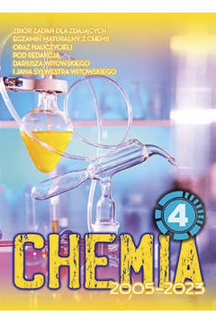 Chemia. Zbiór zadań wraz z odpowiedziami 2002-2021. Tom 4