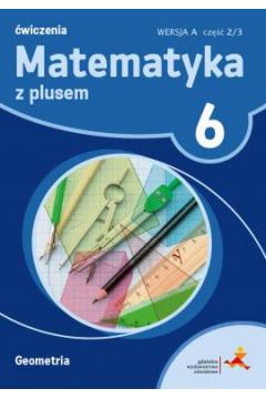 Matematyka z plusem 6. Ćwiczenia. Geometria. Wersja A. Część 2