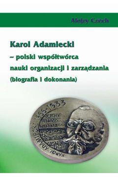 Karol Adamiecki - polski współtwórca nauki organizacji i zarządzania (biografia i dokonania)