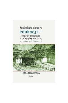 Zaniedbane obszary edukacji - pomiędzy pedagogiką a pedagogiką specjalną