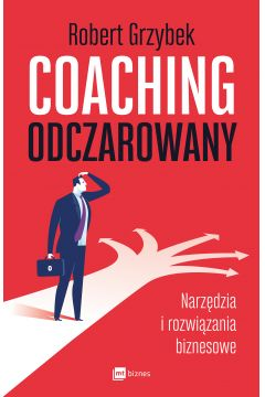 Coaching odczarowany. Narzędzia i rozwiązania biz.