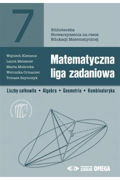 Matematyczna liga zadaniowa. Liczby całkowite. Algebra. Geometria. Kombinatoryka