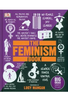 The Feminism Book : Big Ideas Simply Explained