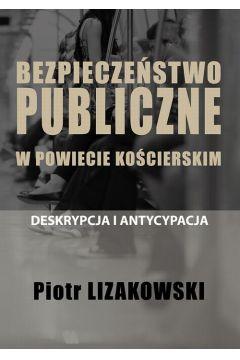 BEZPIECZEŃSTWO PUBLICZNE W POWIECIE KOŚCIERSKIM - DESKRYPCJA I ANTYCYPACJA