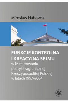 Funkcje kontrolna i kreacyjna Sejmu w kształtowaniu polityki zagranicznej Rzeczypospolitej Polskiej w latach 1997-2004