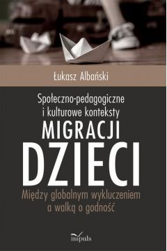 Społeczno-pedagogiczne i kulturowe konteksty migracji dzieci