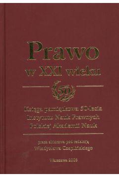 Prawo w XXI wieku Księga pamiątkowa 50-lecia Instytutu Nauk Prawnych Polskiej Akademii Nauk