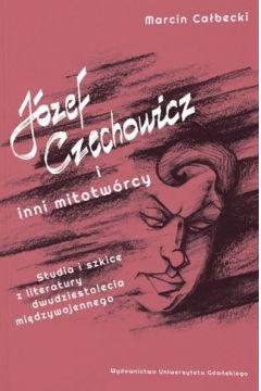 Józef Czechowicz i inni mitotwórcy