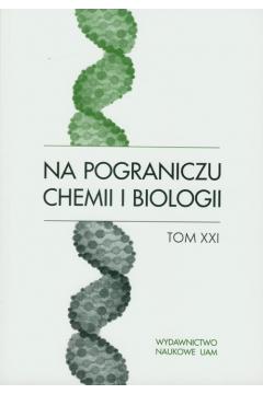Na pograniczu chemii i biologii Tom XXI