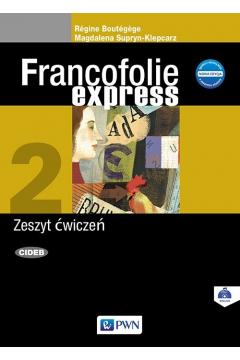 Francofolie express 2. Nowa Edycja. Zeszyt ćwiczeń do języka francuskiego dla szkół ponadgimnazjalnych