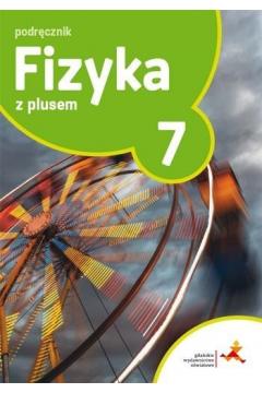 Fizyka z plusem 7. Podręcznik. Szkoła podstawowa