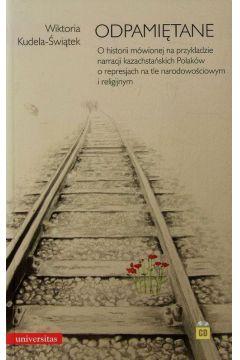 Odpamiętane. O historii mówionej na przykładzie narracji kazachstańskich Polaków o represjach na tle narodowościowym i religijnym + CD
