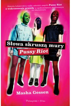 Słowa skruszą mury. Pussy Riot