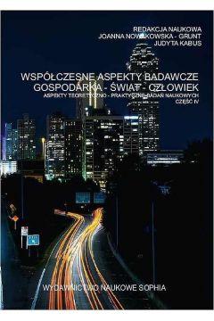 Współczesne aspekty badawcze Gospodarka-Świat-Człowiek aspekty teoretyczno-praktyczne badań naukowych cz.IV