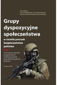 Grupy dyspozycyjne społeczeństwa w świetle potrzeb bezpieczeństwa państwa. Tom 1 Teoretyczne aspekty przygotowania i funkcjonowania grup dyspozycyjnych państwa
