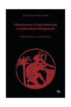 Ofiara krwawa w Grecji starożytnej w świetle danych filologicznych Tragedia attycka