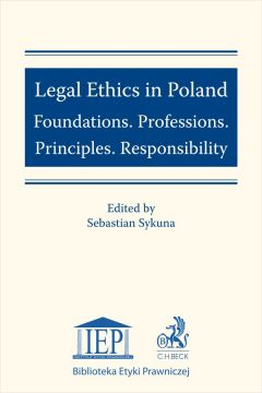 Legal Ethics in Poland. Foundations. Professions. Principles. Responsibility