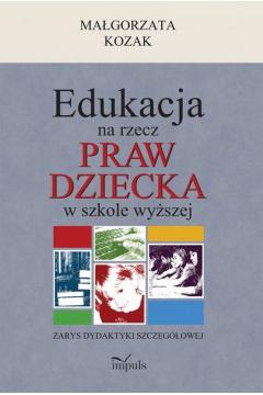 Edukacja na rzecz praw dziecka w szkole wyższej. Zarys dydaktyki szczegółowej