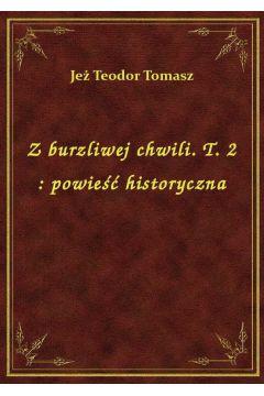 Z burzliwej chwili. T. 2 : powieść historyczna