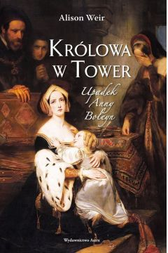 Królowa w tower upadek anny boleyn