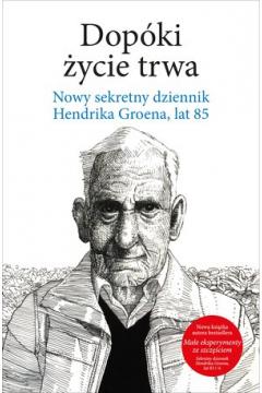 Dopóki życie trwa nowy sekretny dziennik hendrika groena lat 85