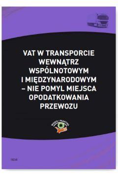 VAT w transporcie wewnątrzwspólnotowym i międzynarodowym - nie pomyl miejsca opodatkowania przewozu