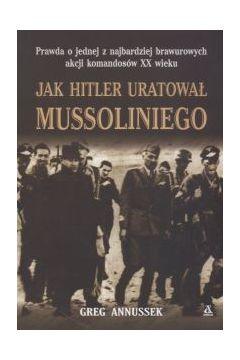 Jak Hitler uratował Mussoliniego
