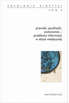 Prawda, poufność, autonomia - problemy informacji w etyce medycznej.