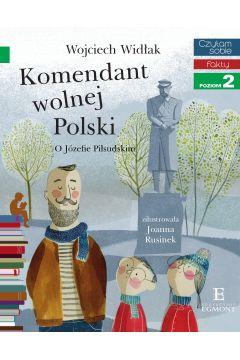 Komendant Wolnej Polski. O Józefie Piłsudskim. Czytam sobie. Poziom 2