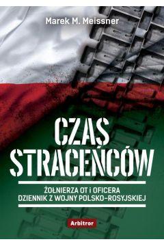 Czas straceńców. Żołnierza OT i oficera opowieść o wojnie polsko-rosyjskiej