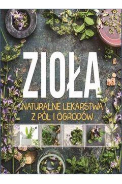 Zioła naturalne lekarstwa z pól i ogrodów