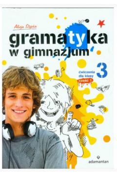 Gramatyka w gimnazjum. Ćwiczenia dla klasy 3 część 1