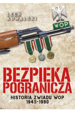 Bezpieka pogranicza. Historia zwiadu WOP 1945-1990