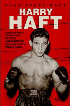 Harry Haft. Historia boksera z Bełchatowa. Od piekła Auschwitz do walki z Rockym Marciano