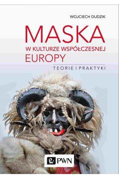 Maska w kulturze współczesnej Europy. Teorie i praktyki