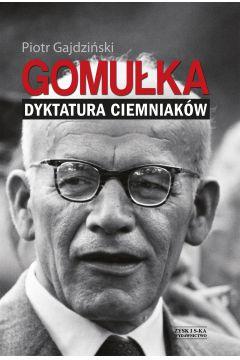 Gomułka. Dyktatura ciemniaków