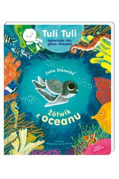 Tuli Tuli opowiada, kto gdzie mieszka. Żółwik z oceanu