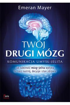 Twój drugi mózg. Komunikacja umysł - jelita