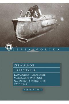 13 Flotylla. Komandosi izraelskiej marynarki wojennej na Morzu Czerwonym 1967-1973