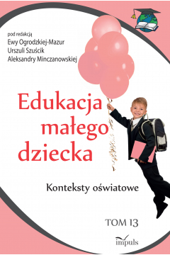 Edukacja małego dziecka. Tom 13. Konteksty oświatowe
