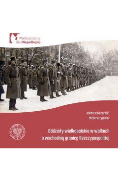 Oddziały Wielkopolskie w walkach o wschodnią..