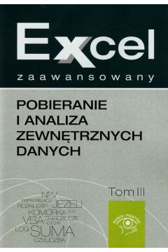 Excel zaawansowany Pobieranie i analiza zewnętrznych danych Tom 3