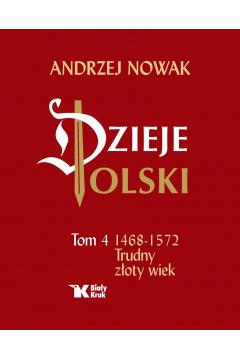 Dzieje Polski. Tom 4. Trudny złoty wiek