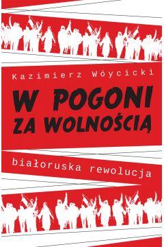 W pogoni za wolnością. Białoruska rewolucja