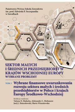 Sektor małych i średnich przedsiębiorstw krajów wschodniej Europy: wybrane problemy. T. 3. Wybrane finansowe uwarunkowania rozwoju sektora małych i średnich przedsiębiorstw w Polsce i krajach Europy Środkowo-Wschodniej