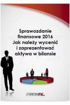 Sprawozdanie finansowe 2016. Jak należy wycenić i zaprezentować aktywa w bilansie